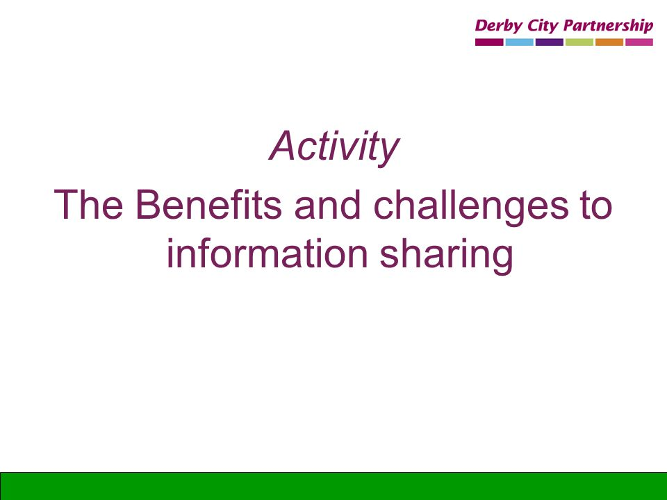 Activity The Benefits and challenges to information sharing