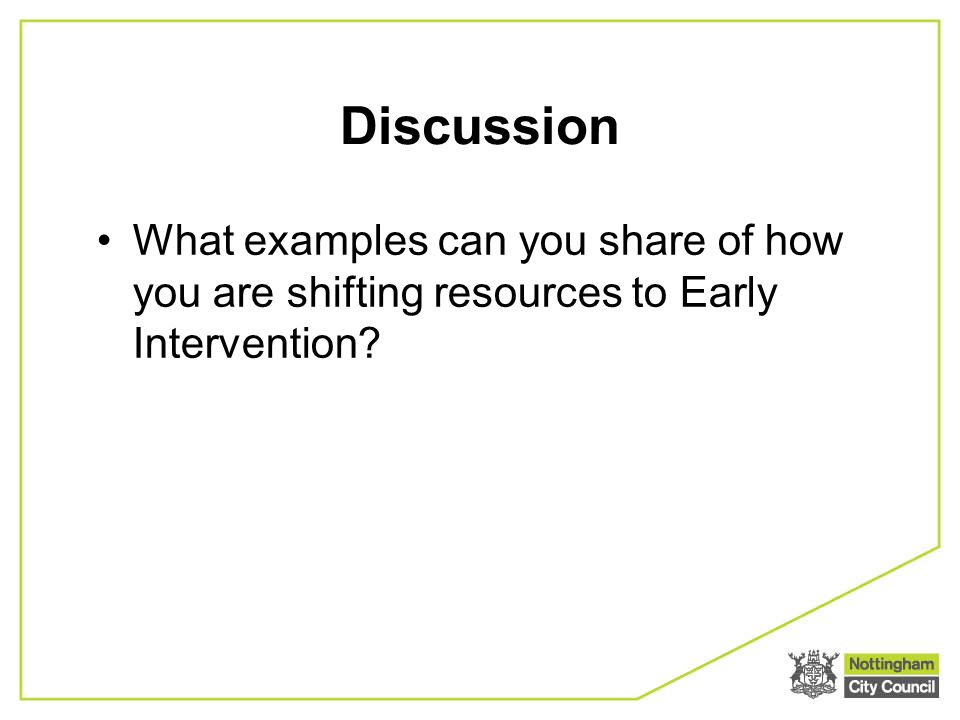 Discussion What examples can you share of how you are shifting resources to Early Intervention?