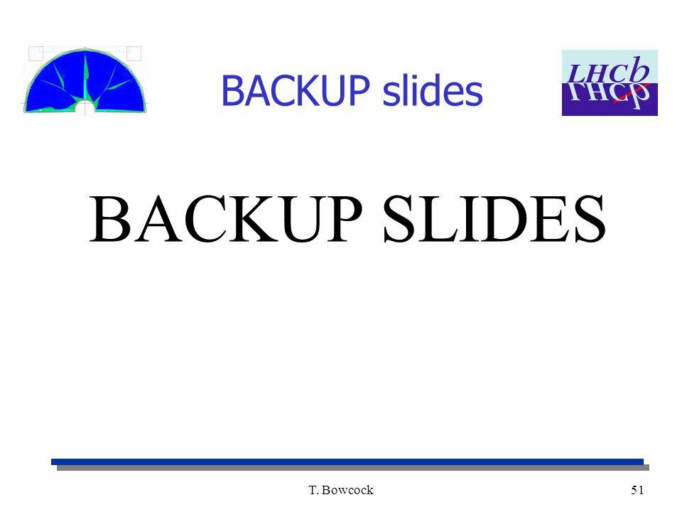 T. Bowcock51 BACKUP SLIDES BACKUP slides