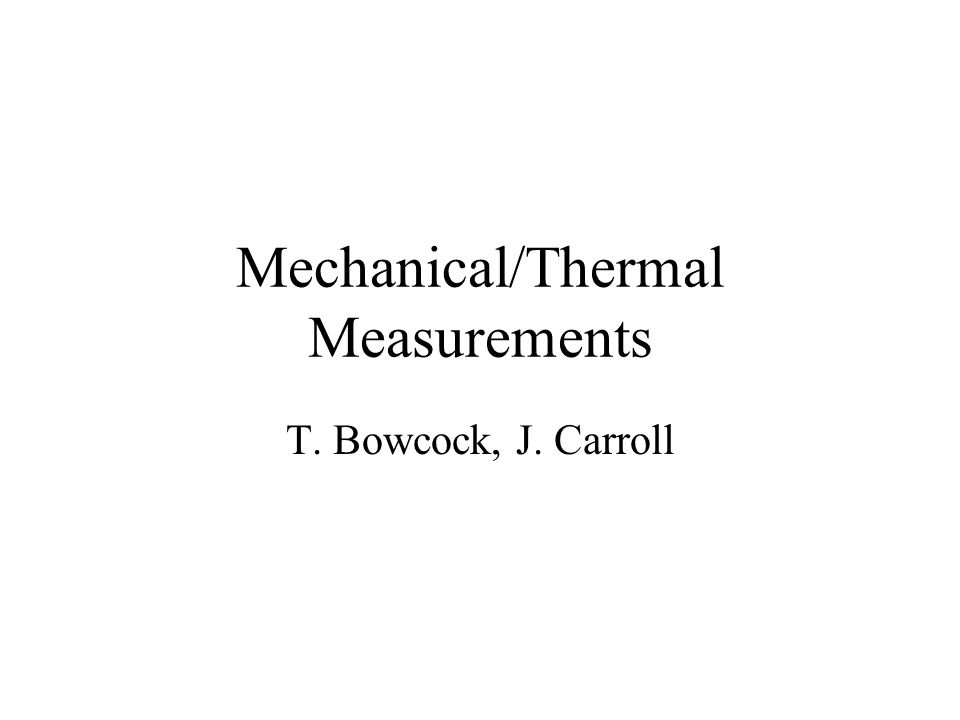 Mechanical/Thermal Measurements T. Bowcock, J. Carroll