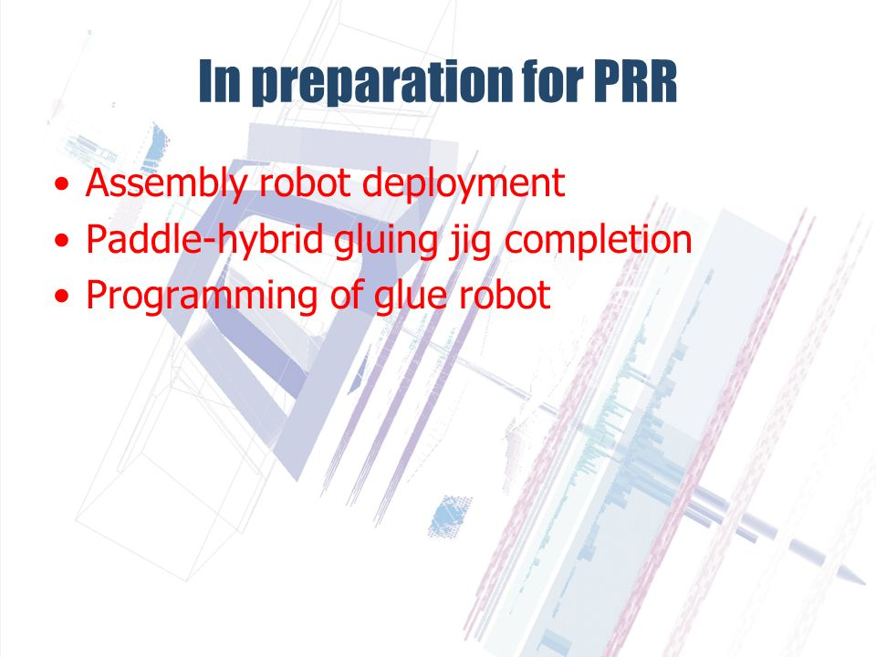 In preparation for PRR Assembly robot deployment Paddle-hybrid gluing jig completion Programming of glue robot