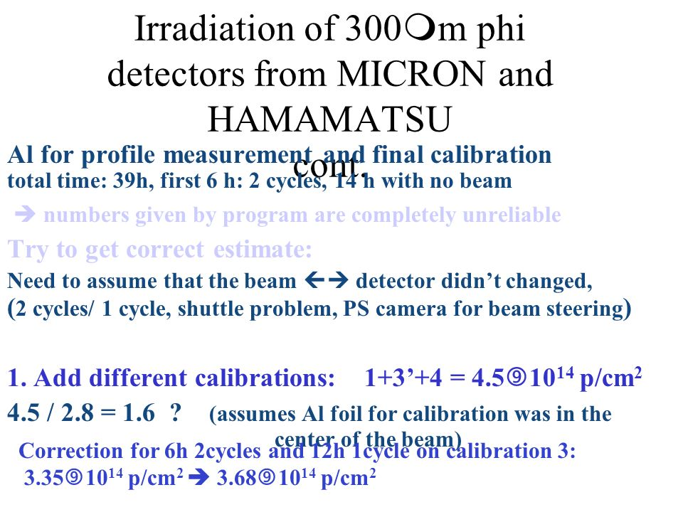Irradiation of 300 m phi detectors from MICRON and HAMAMATSU cont. Al for profile measurement and final calibration total time: 39h, first 6 h: 2 cycl