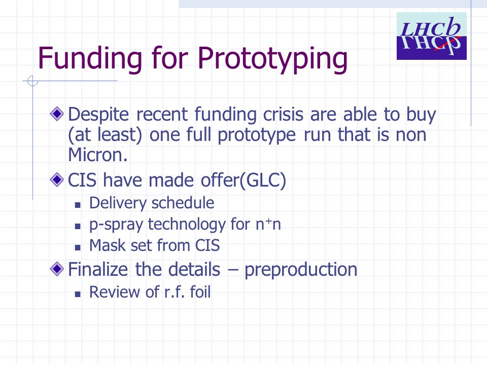 Funding for Prototyping Despite recent funding crisis are able to buy (at least) one full prototype run that is non Micron.