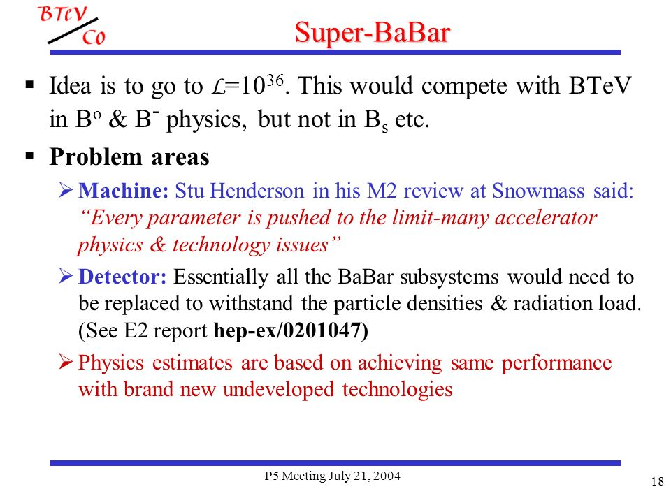P5 Meeting July 21, 2004 18 Super-BaBar Idea is to go to L =10 36.