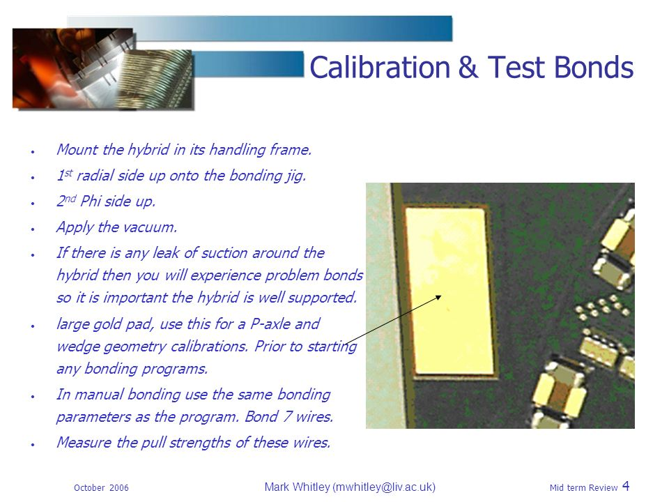 October 2006 Mark Whitley Mid term Review 4 Calibration & Test Bonds Mount the hybrid in its handling frame.