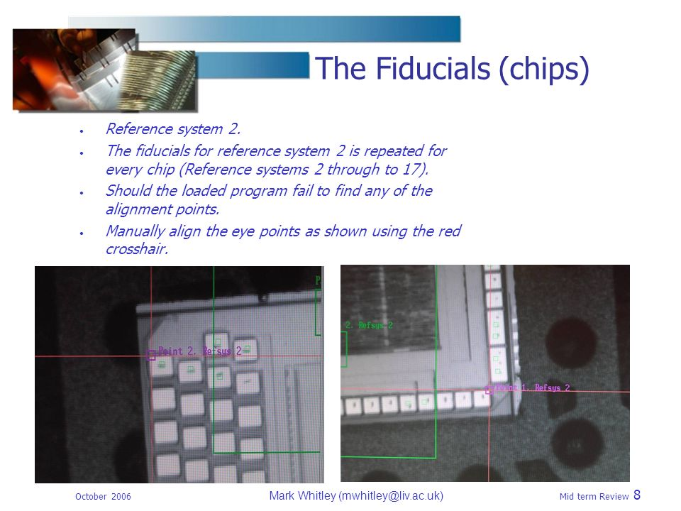 October 2006 Mark Whitley Mid term Review 8 The Fiducials (chips) Reference system 2.
