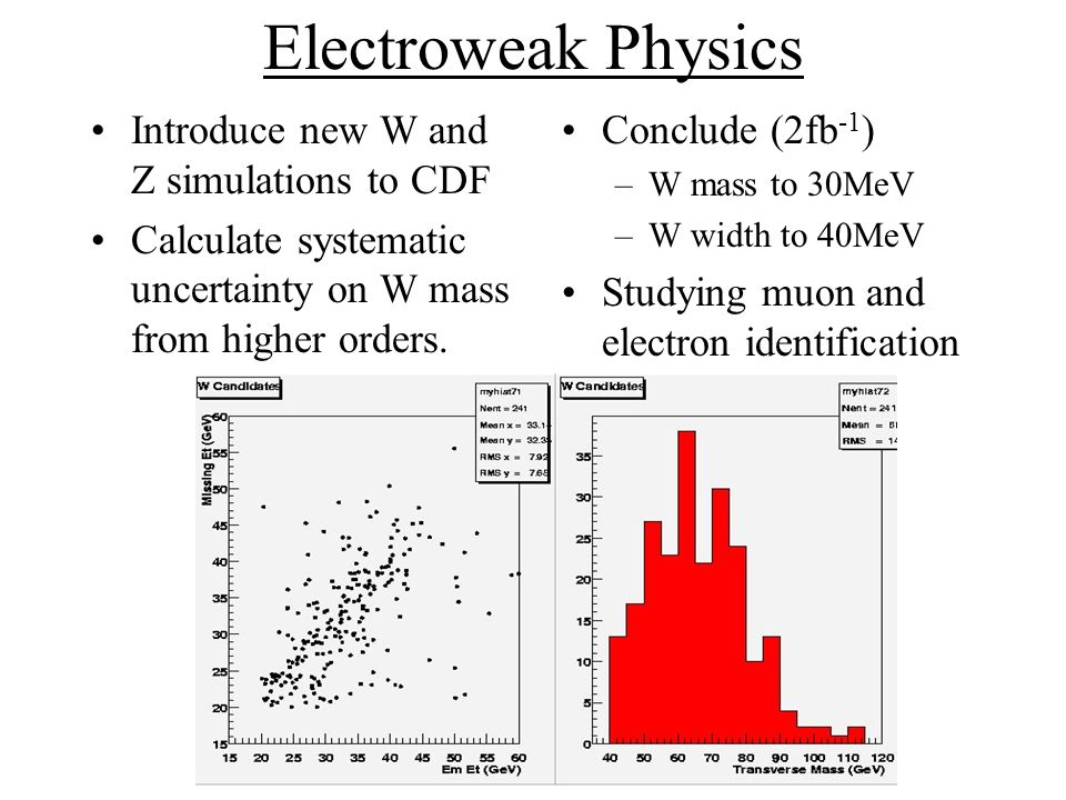 Electroweak Physics Introduce new W and Z simulations to CDF Calculate systematic uncertainty on W mass from higher orders.