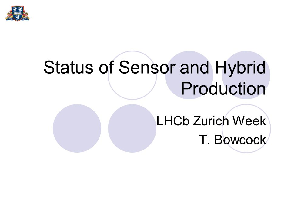 Status of Sensor and Hybrid Production LHCb Zurich Week T. Bowcock