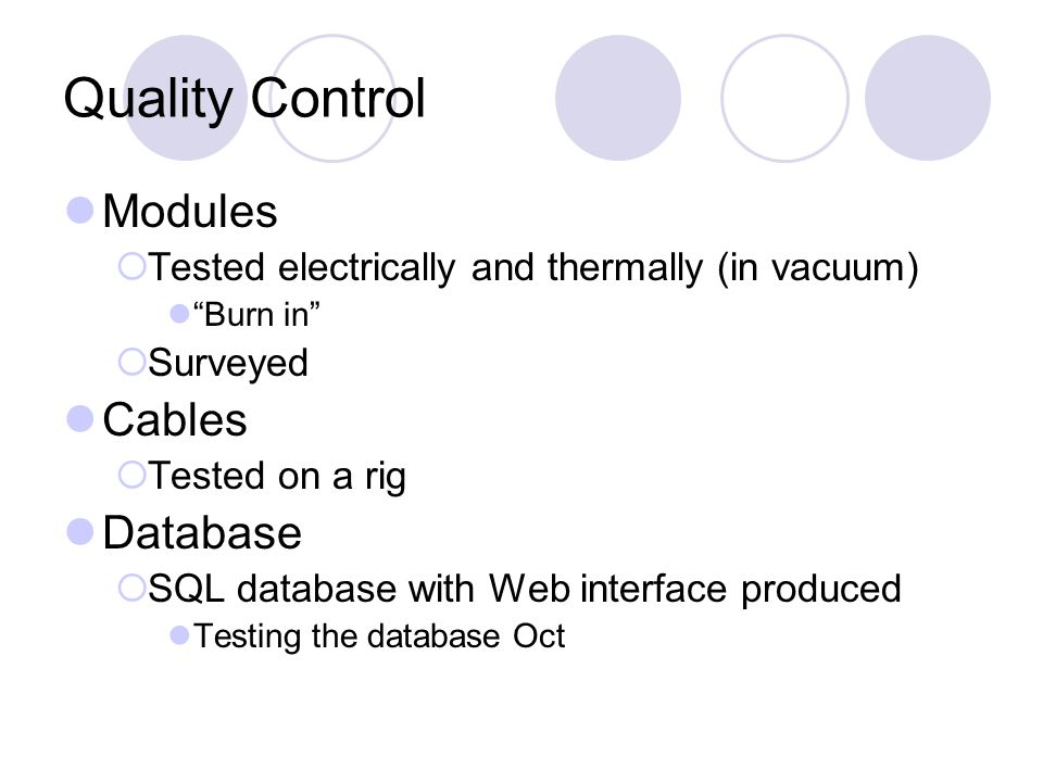 Quality Control Modules Tested electrically and thermally (in vacuum) Burn in Surveyed Cables Tested on a rig Database SQL database with Web interface