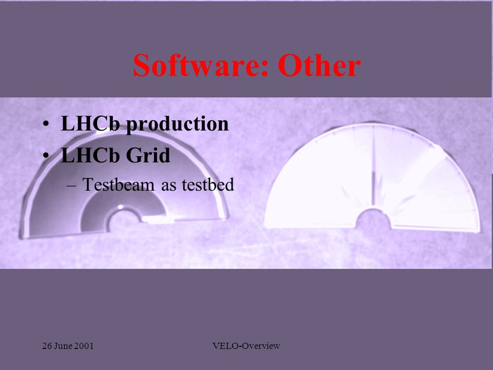 26 June 2001VELO-Overview Software: Other LHCb production LHCb Grid –Testbeam as testbed