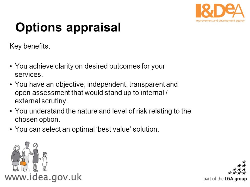 Options appraisal Key consequences of not conducting an effective appraisal: You may not achieve value for money.