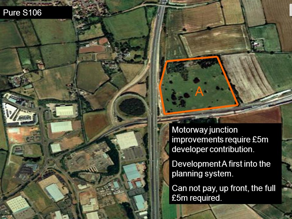 A Motorway junction improvements require £5m developer contribution. Development A first into the planning system. Can not pay, up front, the full £5m