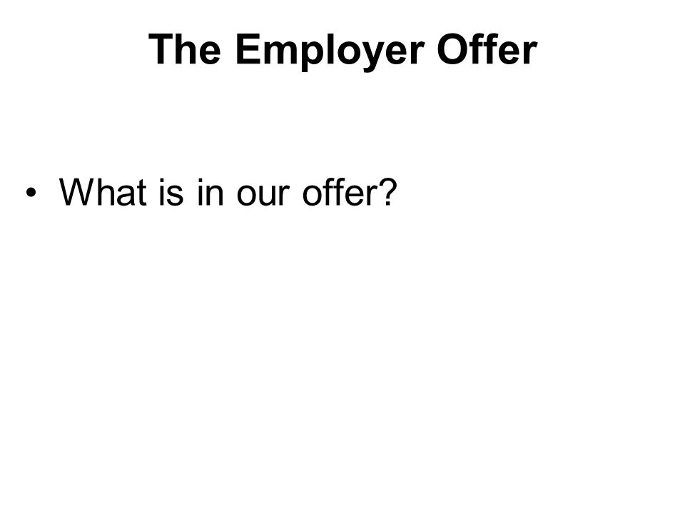 The Employer Offer What is in our offer