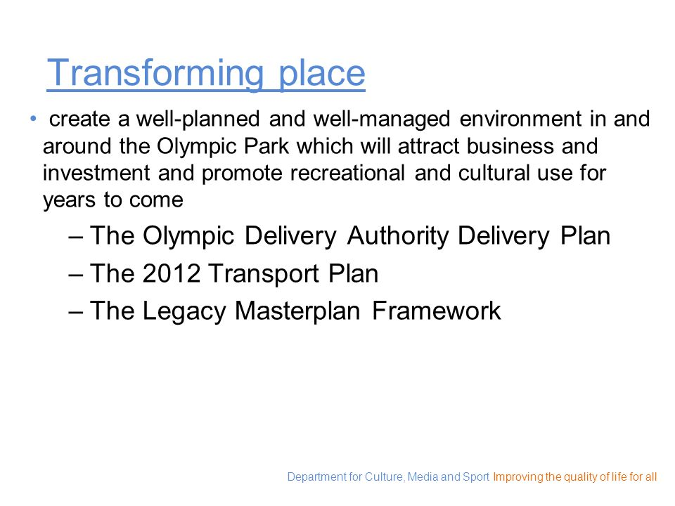 Department for Culture, Media and Sport Improving the quality of life for all Transforming place create a well-planned and well-managed environment in