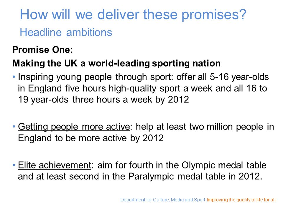 Department for Culture, Media and Sport Improving the quality of life for all How will we deliver these promises? Headline ambitions Promise One: Maki