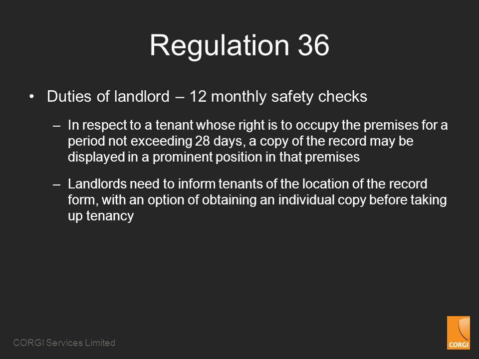 CORGI Services Limited Regulation 36 Duties of landlord – 12 monthly safety checks –In respect to a tenant whose right is to occupy the premises for a