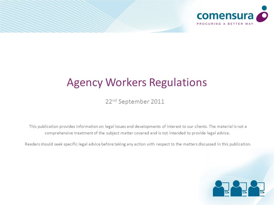 Agency Workers Regulations 22 nd September 2011 This publication provides information on legal issues and developments of interest to our clients. The
