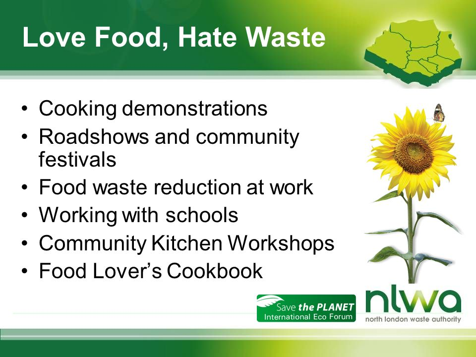 Cooking demonstrations Roadshows and community festivals Food waste reduction at work Working with schools Community Kitchen Workshops Food Lovers Cookbook Love Food, Hate Waste