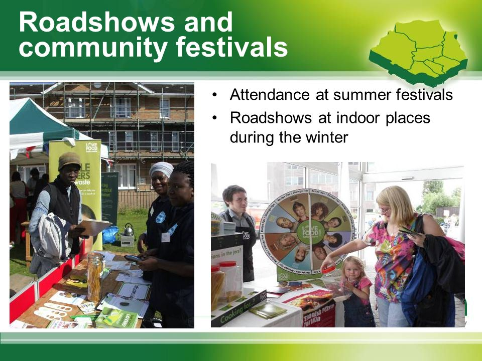 Roadshows and community festivals Attendance at summer festivals Roadshows at indoor places during the winter