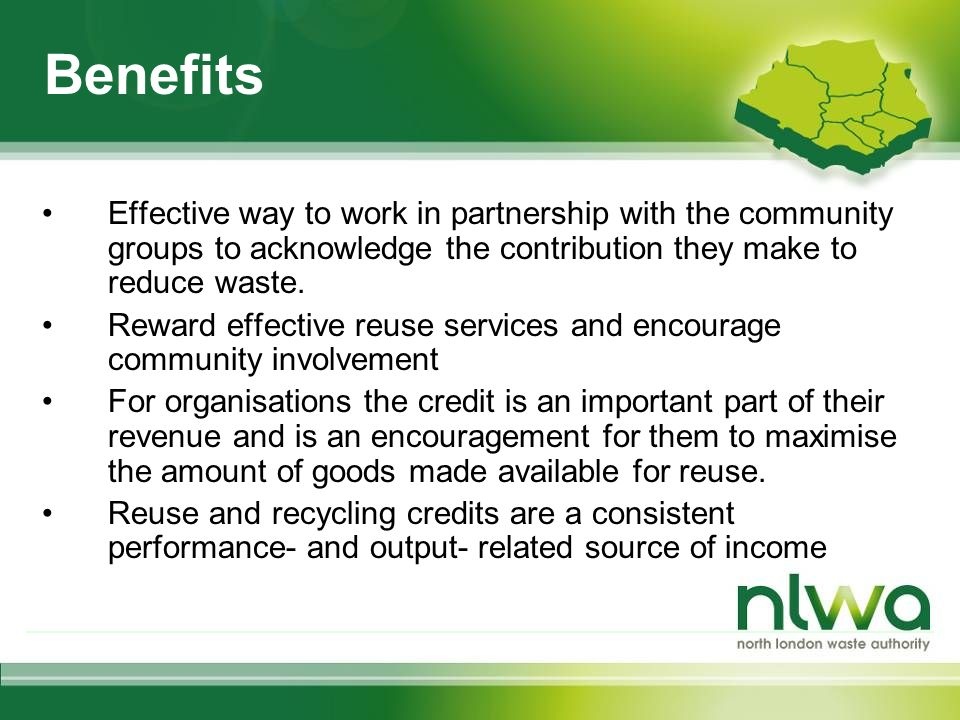 Benefits Effective way to work in partnership with the community groups to acknowledge the contribution they make to reduce waste.
