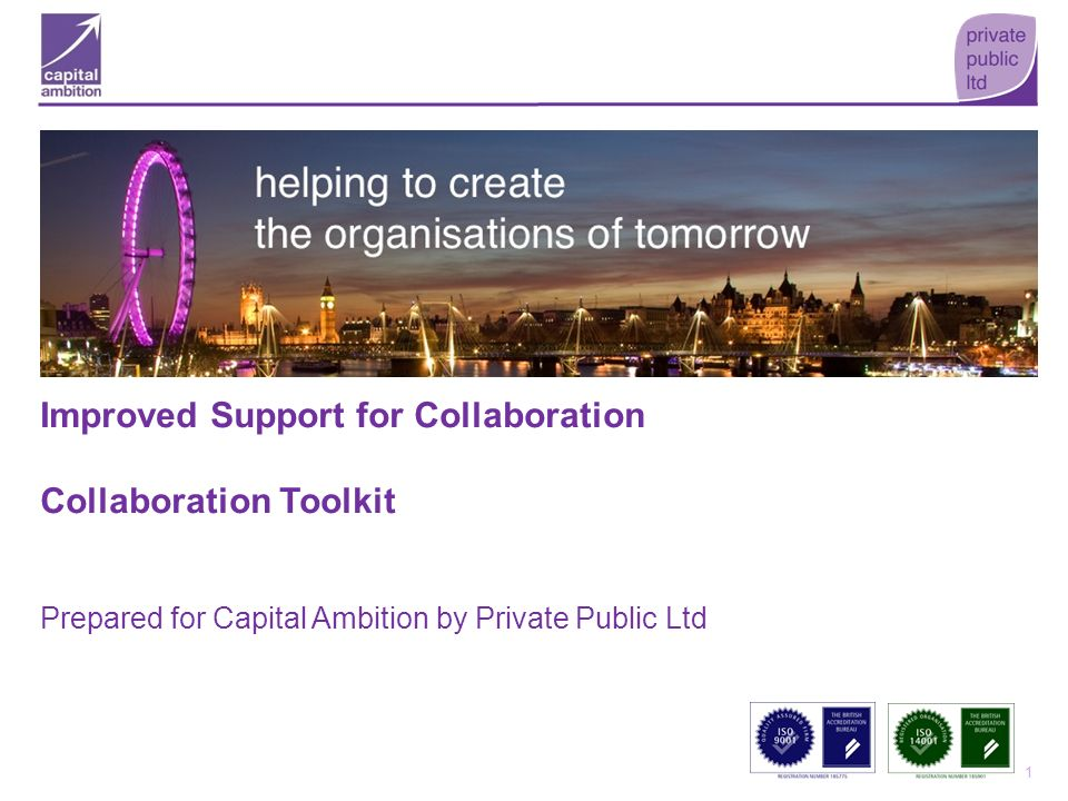 1 Improved Support for Collaboration Collaboration Toolkit Prepared for Capital Ambition by Private Public Ltd