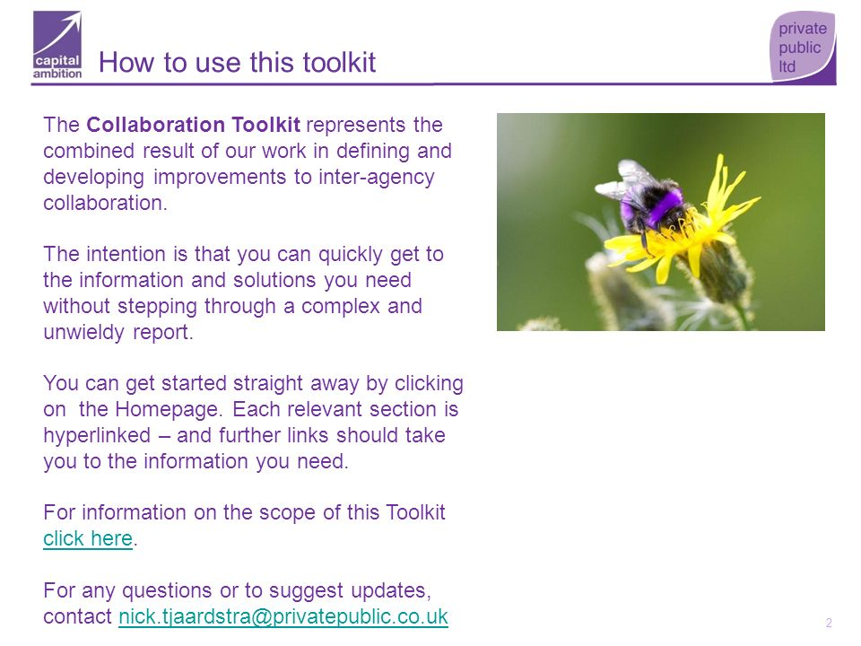2 How to use this toolkit The Collaboration Toolkit represents the combined result of our work in defining and developing improvements to inter-agency
