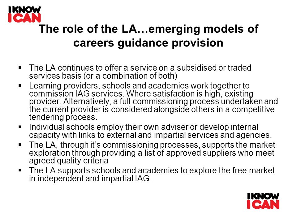 The role of the LA…emerging models of careers guidance provision The LA continues to offer a service on a subsidised or traded services basis (or a co