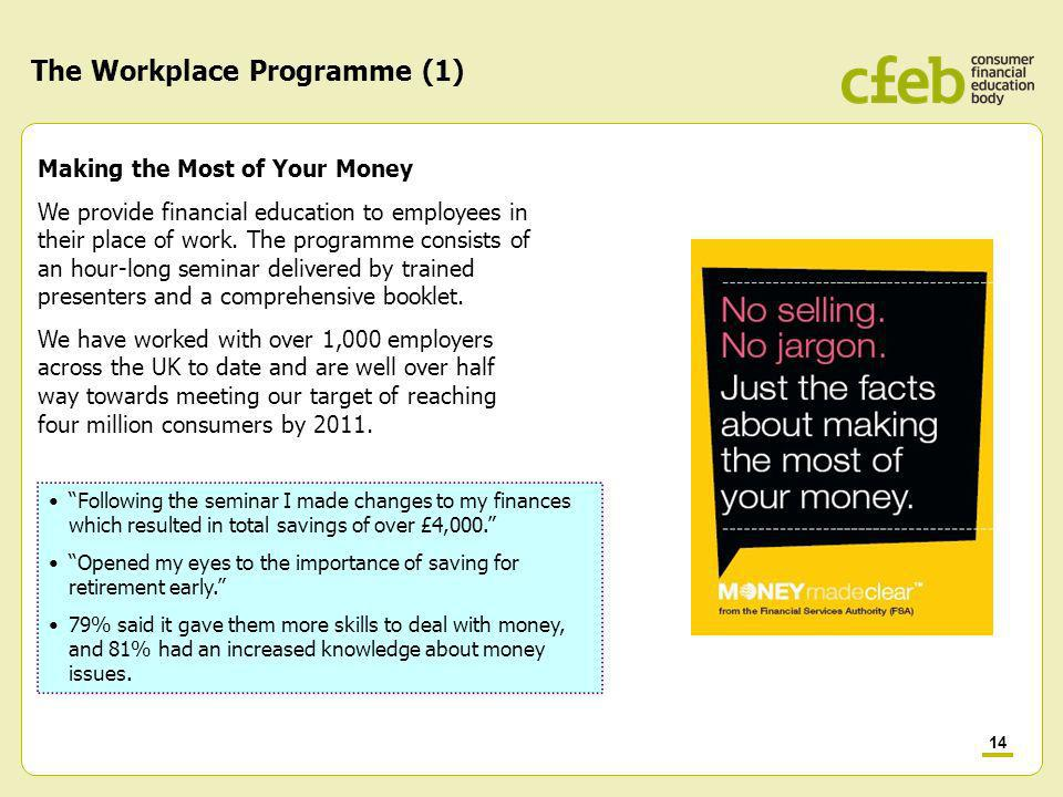 14 The Workplace Programme (1) Making the Most of Your Money We provide financial education to employees in their place of work.