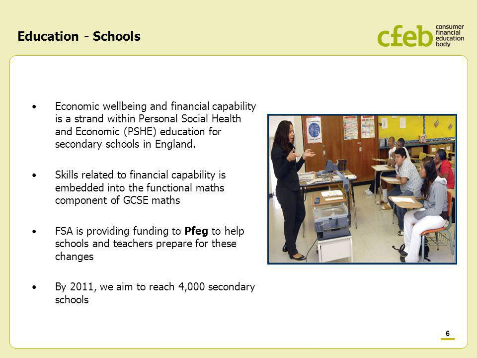 6 Education - Schools Economic wellbeing and financial capability is a strand within Personal Social Health and Economic (PSHE) education for secondary schools in England.