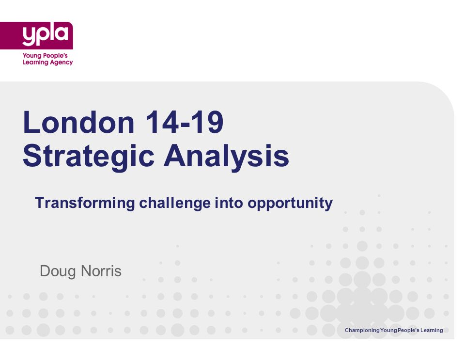 Championing Young Peoples Learning What is the Strategic Analysis.