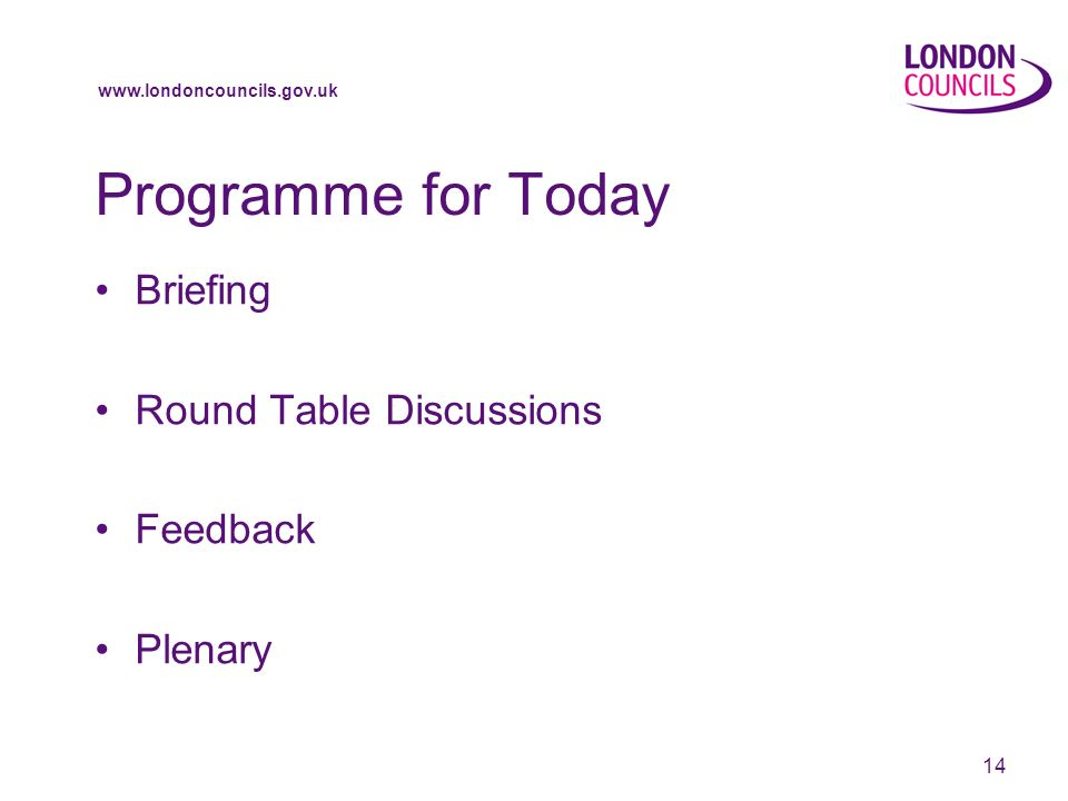 14 Programme for Today Briefing Round Table Discussions Feedback Plenary