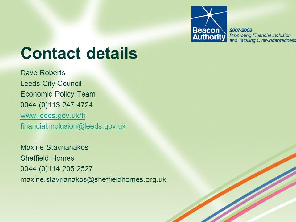 Contact details Dave Roberts Leeds City Council Economic Policy Team 0044 (0)113 247 4724 www.leeds.gov.uk/fi financial.inclusion@leeds.gov.uk Maxine