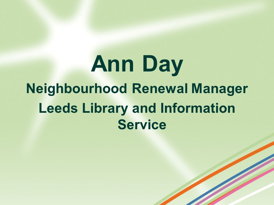 Ann Day Neighbourhood Renewal Manager Leeds Library and Information Service