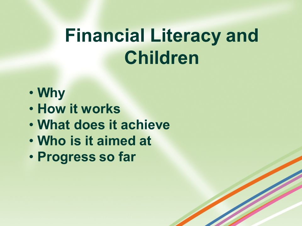 Financial Literacy and Children Why How it works What does it achieve Who is it aimed at Progress so far