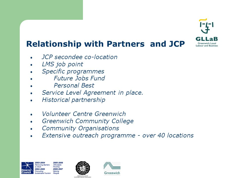 Relationship with Partners and JCP JCP secondee co-location LMS job point Specific programmes Future Jobs Fund Personal Best Service Level Agreement i