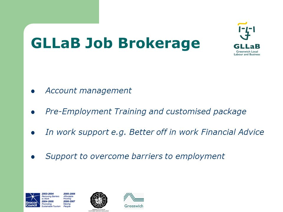 GLLaB Job Brokerage Account management Pre-Employment Training and customised package In work support e.g. Better off in work Financial Advice Support