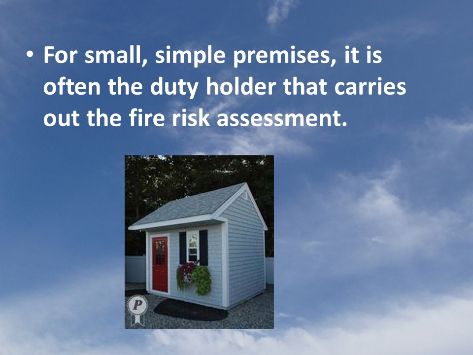 Fire Risk Assessor c) A willingness and ability to supplement existing experience and knowledge, when necessary, by obtaining external help and advice.