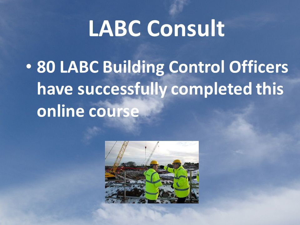 80 LABC Building Control Officers have successfully completed this online course LABC Consult