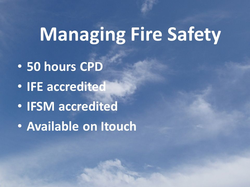 50 hours CPD IFE accredited IFSM accredited Available on Itouch Managing Fire Safety