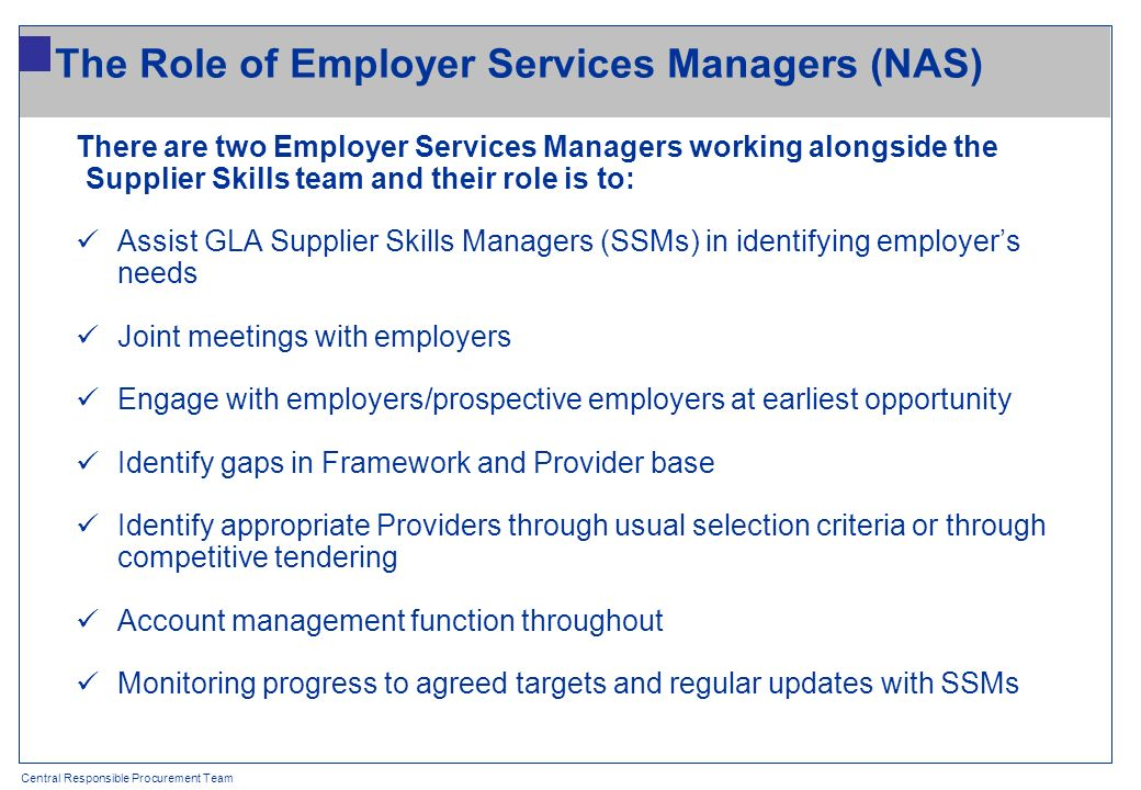 Central Responsible Procurement Team The Role of Employer Services Managers (NAS) There are two Employer Services Managers working alongside the Suppl