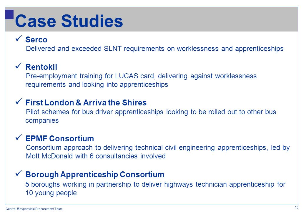 Central Responsible Procurement Team Case Studies Serco Delivered and exceeded SLNT requirements on worklessness and apprenticeships Rentokil Pre-empl