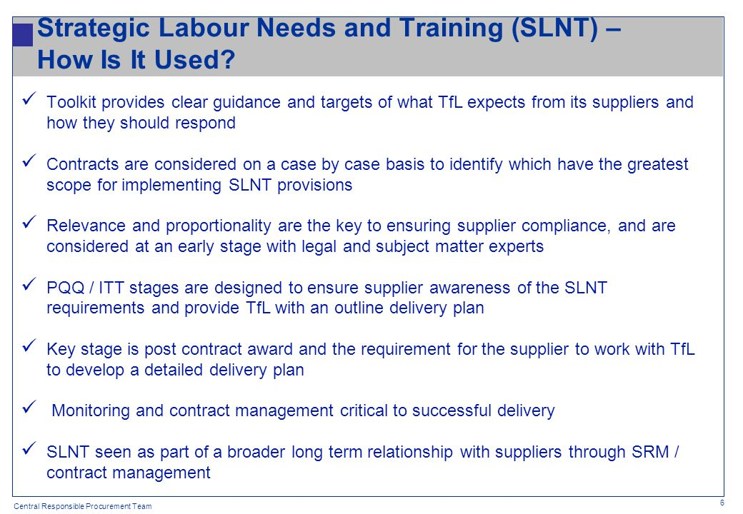 Central Responsible Procurement Team 6 Strategic Labour Needs and Training (SLNT) – How Is It Used? Toolkit provides clear guidance and targets of wha