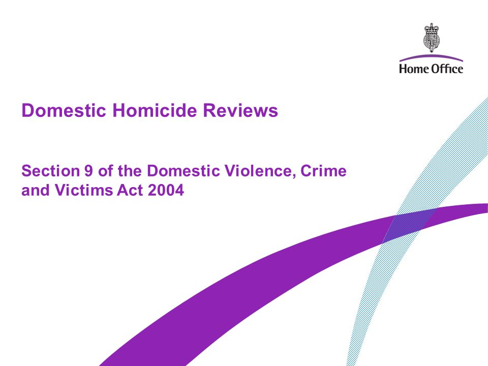 Domestic Homicide Reviews Section 9 of the Domestic Violence, Crime and Victims Act 2004