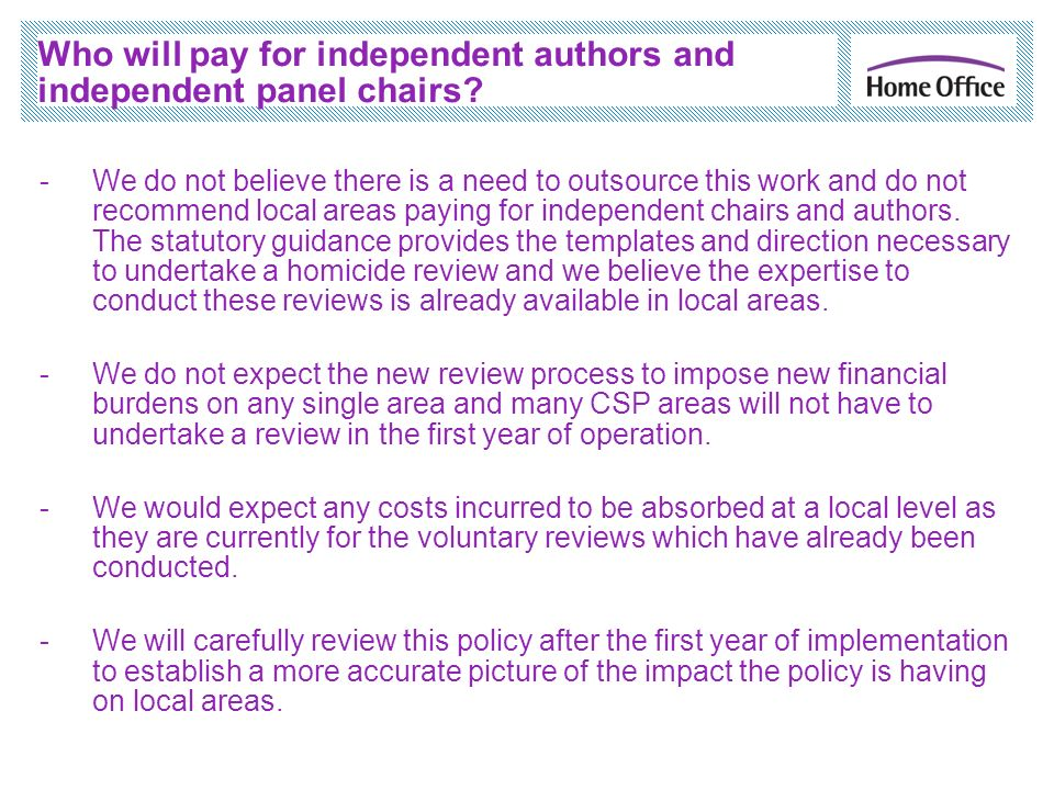 Who will pay for independent authors and independent panel chairs? -We do not believe there is a need to outsource this work and do not recommend loca