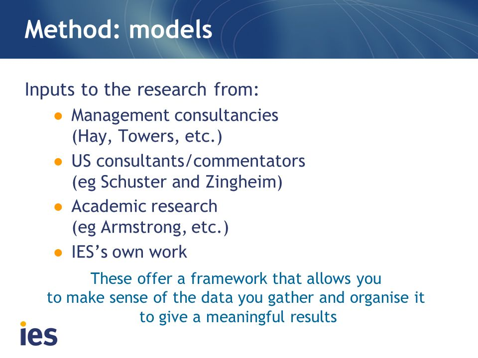 Method: models Inputs to the research from: Management consultancies (Hay, Towers, etc.) US consultants/commentators (eg Schuster and Zingheim) Academ