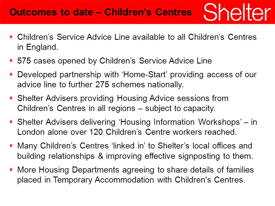 10 Outcomes to date – Childrens Centres Childrens Service Advice Line available to all Childrens Centres in England.