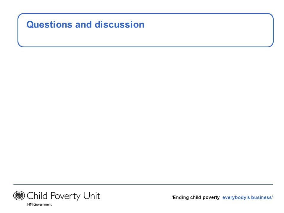 Ending child poverty everybodys business Questions and discussion