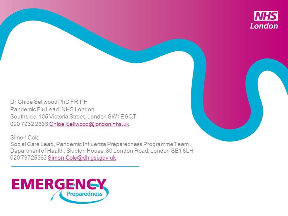Dr Chloe Sellwood PhD FRIPH Pandemic Flu Lead, NHS London Southside, 105 Victoria Street, London SW1E 6QT 020 7932 2633 Chloe.Sellwood@london.nhs.ukCh