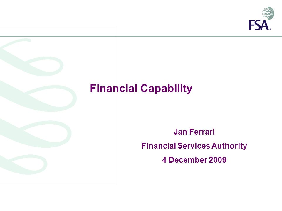 Contact details and further information Jan Ferrari 020 7066 0688 07717 812747 jan.ferrari@fsa.gov.uk www.fsa.gov.uk/financial_capability details of all of our projects research into the link between financial capability and wellbeing