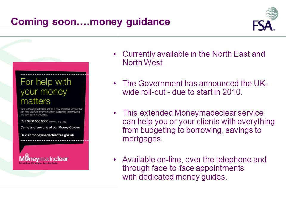 Coming soon….money guidance Currently available in the North East and North West.